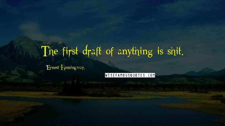 Ernest Hemingway, quotes: The first draft of anything is shit.