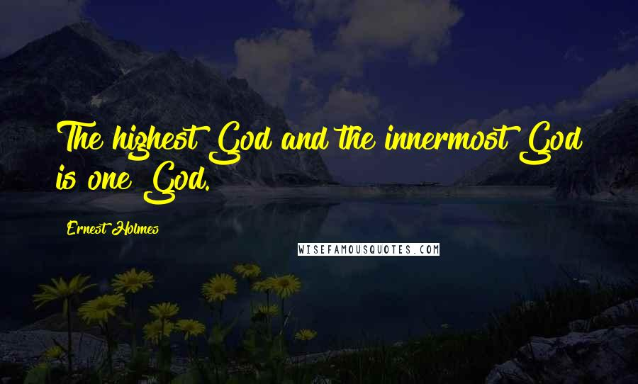 Ernest Holmes quotes: The highest God and the innermost God is one God.