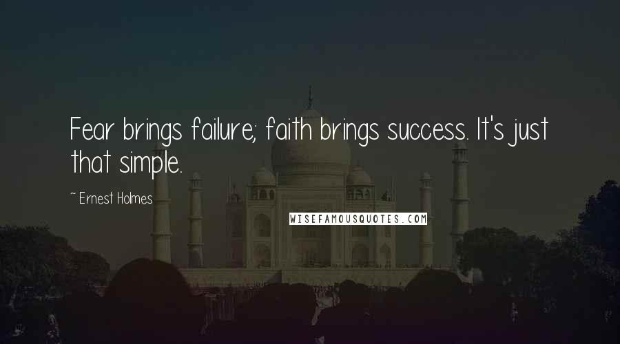 Ernest Holmes quotes: Fear brings failure; faith brings success. It's just that simple.