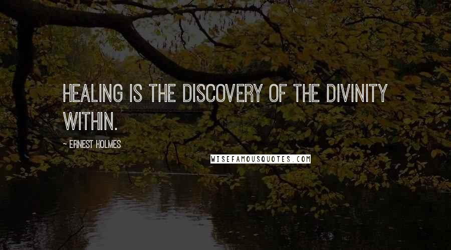 Ernest Holmes quotes: Healing is the discovery of the Divinity within.