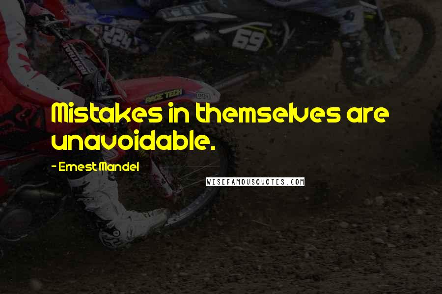 Ernest Mandel quotes: Mistakes in themselves are unavoidable.