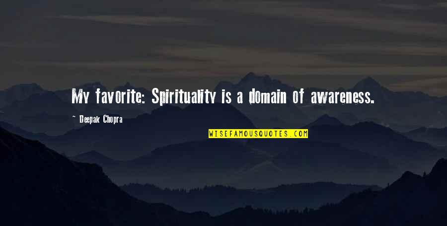 Ernesto Guevara De La Serna Quotes By Deepak Chopra: My favorite: Spirituality is a domain of awareness.
