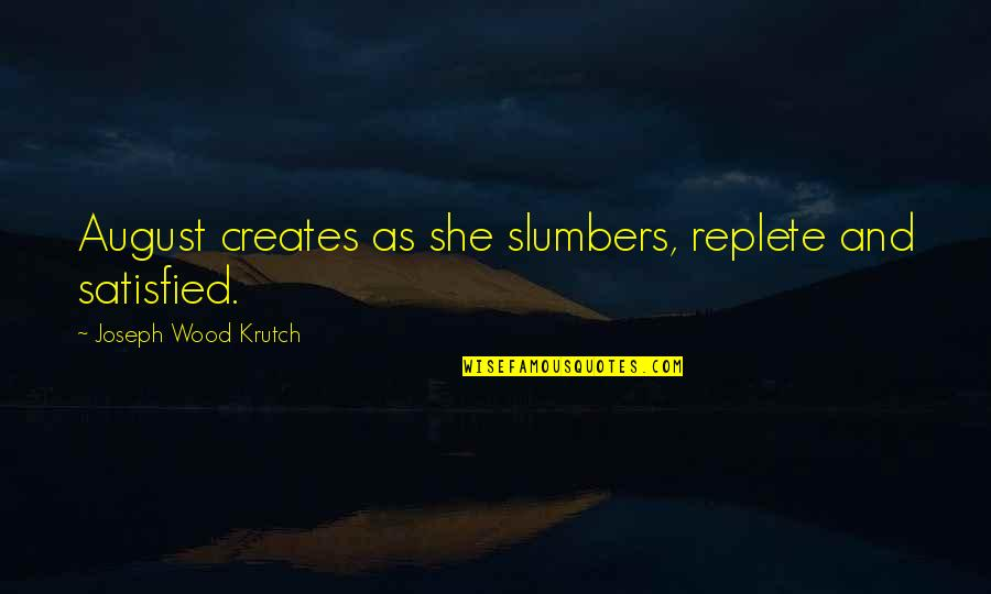 Ernesto Guevara De La Serna Quotes By Joseph Wood Krutch: August creates as she slumbers, replete and satisfied.