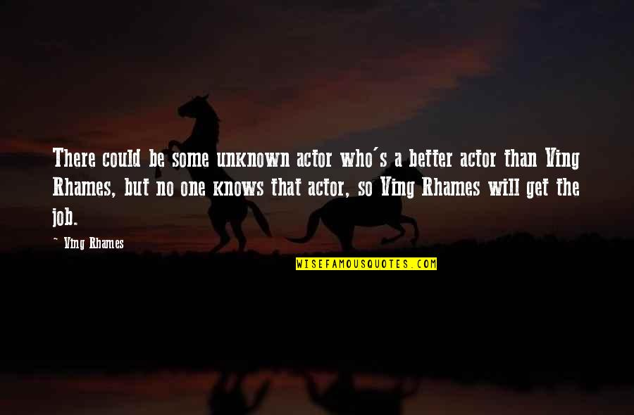 Ernesto Guevara De La Serna Quotes By Ving Rhames: There could be some unknown actor who's a