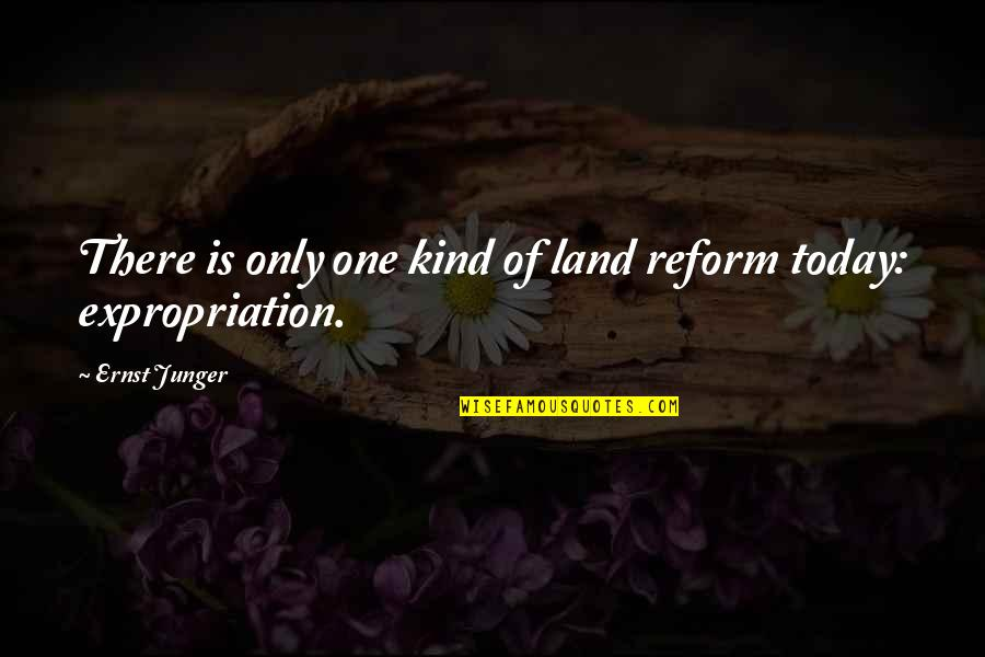 Ernst Junger Quotes By Ernst Junger: There is only one kind of land reform