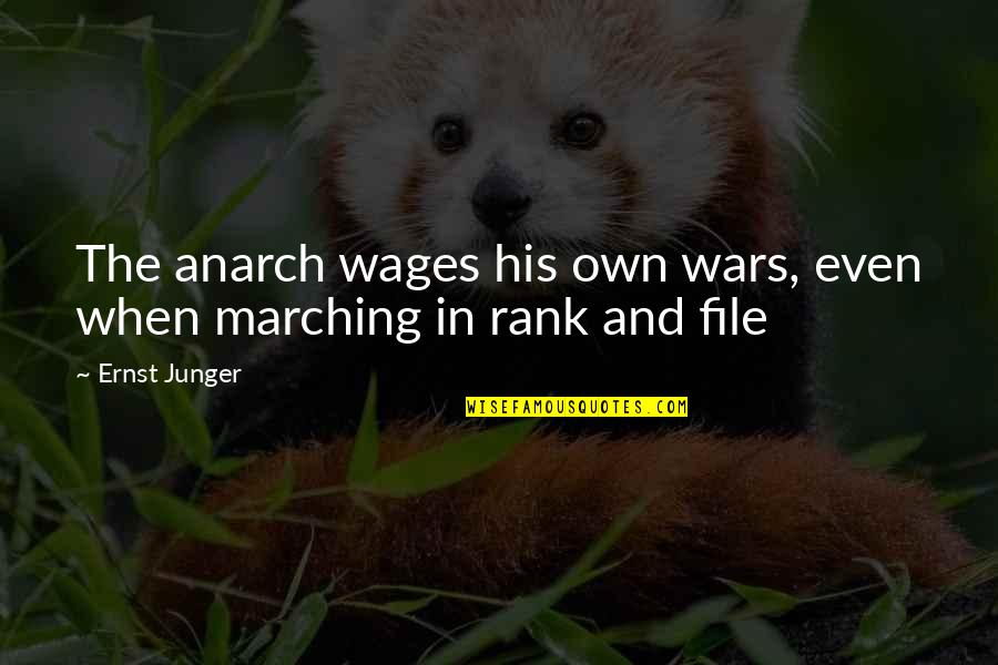 Ernst Junger Quotes By Ernst Junger: The anarch wages his own wars, even when