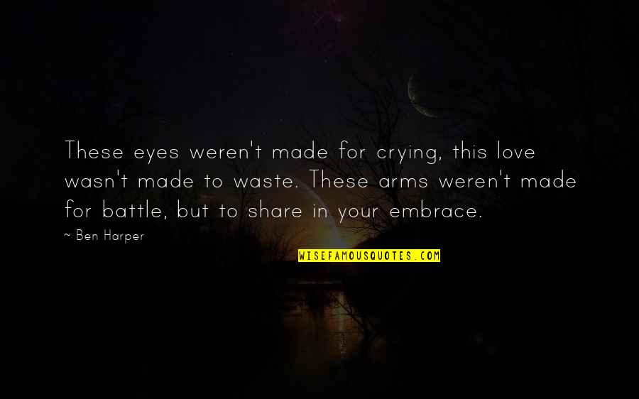 Eros And Psyche Quotes By Ben Harper: These eyes weren't made for crying, this love