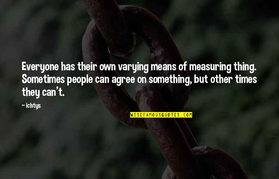 Eros And Psyche Quotes By Ichtys: Everyone has their own varying means of measuring