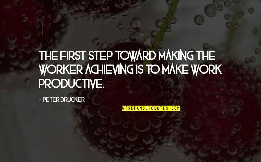 Eros And Psyche Quotes By Peter Drucker: The first step toward making the worker achieving