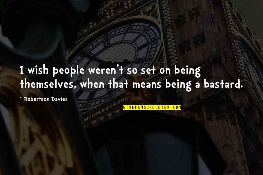 Eros And Psyche Quotes By Robertson Davies: I wish people weren't so set on being