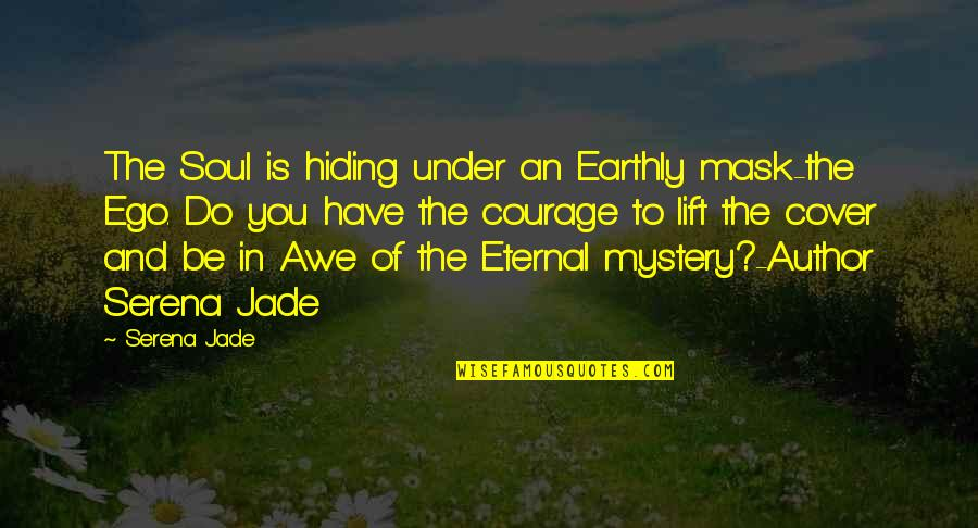 Eros And Psyche Quotes By Serena Jade: The Soul is hiding under an Earthly mask-the