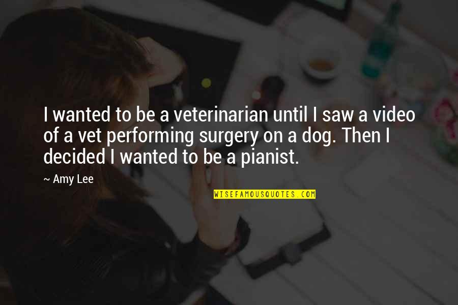 Erosion Of Rights Quotes By Amy Lee: I wanted to be a veterinarian until I