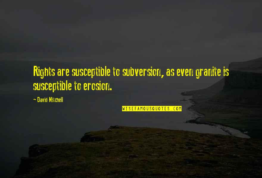 Erosion Of Rights Quotes By David Mitchell: Rights are susceptible to subversion, as even granite