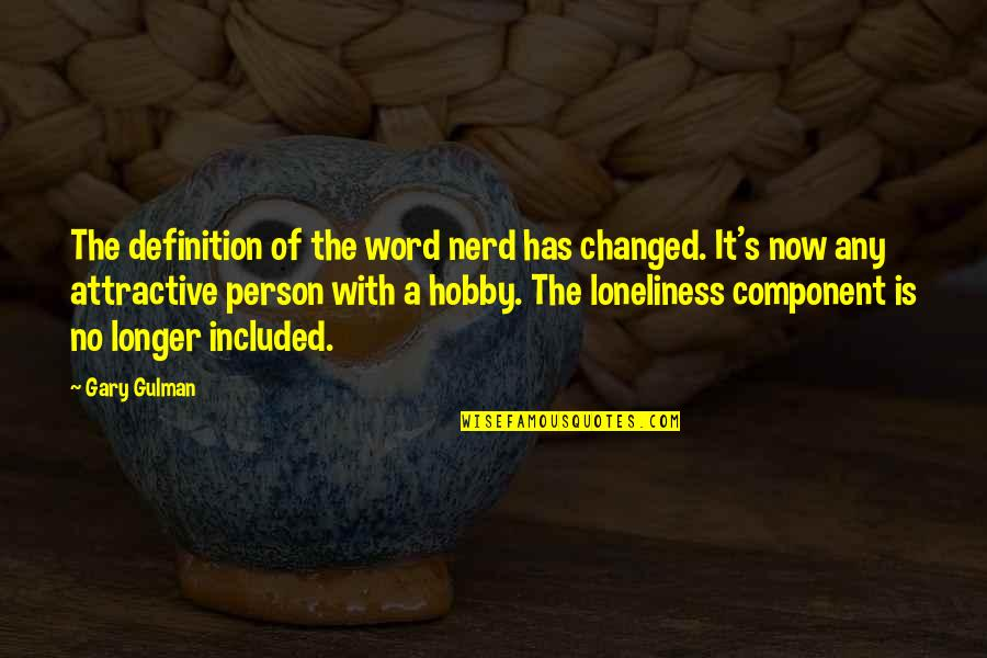 Erosion Of Rights Quotes By Gary Gulman: The definition of the word nerd has changed.