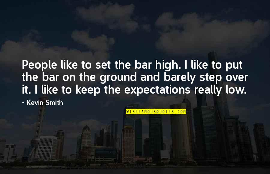 Erosion Of Rights Quotes By Kevin Smith: People like to set the bar high. I