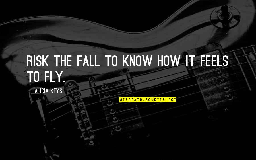 Erra Quotes By Alicia Keys: Risk the fall to know how it feels