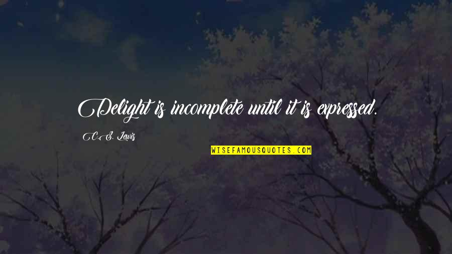 Erra Quotes By C.S. Lewis: Delight is incomplete until it is expressed.