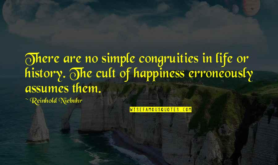 Erroneously Quotes By Reinhold Niebuhr: There are no simple congruities in life or