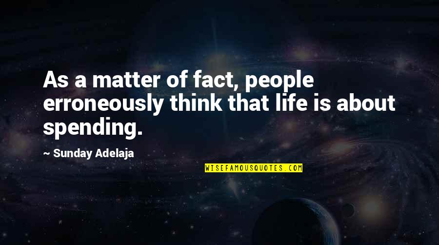 Erroneously Quotes By Sunday Adelaja: As a matter of fact, people erroneously think