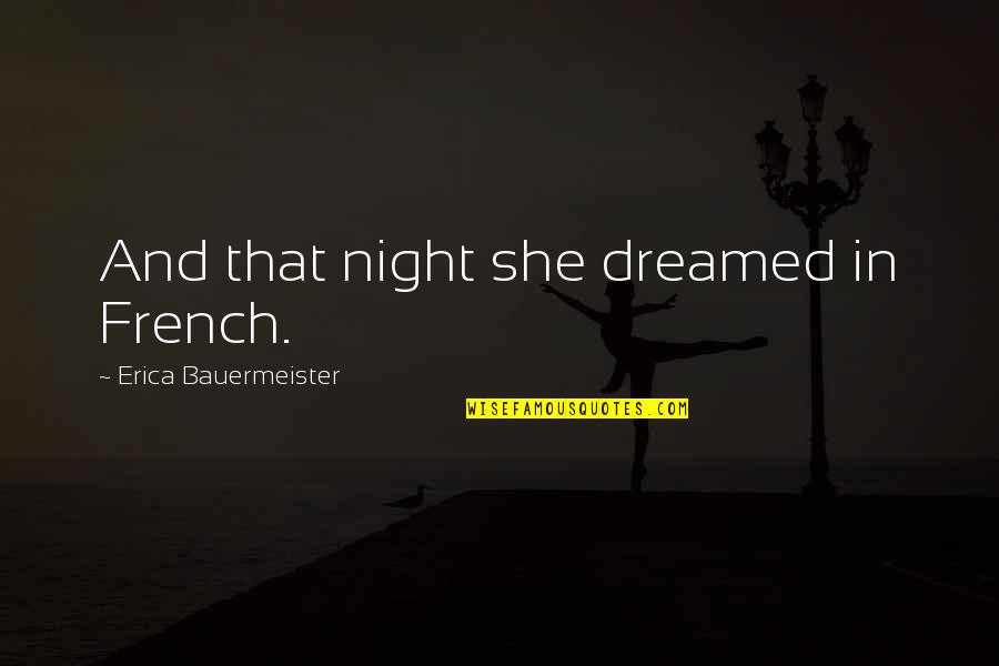 Error 136 Off Quotes By Erica Bauermeister: And that night she dreamed in French.