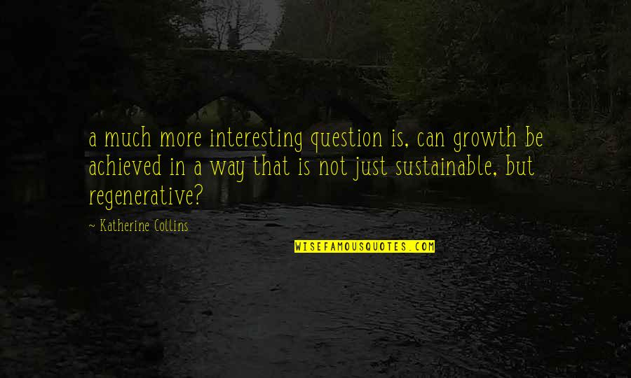 Error 136 Off Quotes By Katherine Collins: a much more interesting question is, can growth