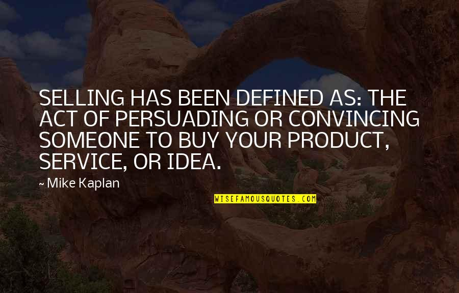 Error 136 Off Quotes By Mike Kaplan: SELLING HAS BEEN DEFINED AS: THE ACT OF