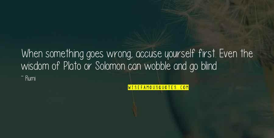 Error 136 Off Quotes By Rumi: When something goes wrong, accuse yourself first. Even