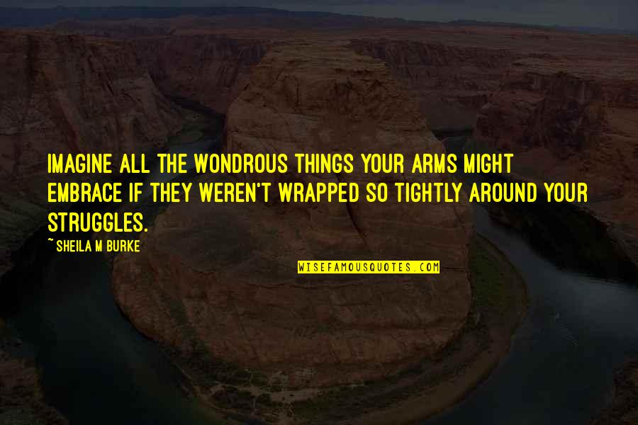 Error 136 Off Quotes By Sheila M Burke: Imagine all the wondrous things your arms might