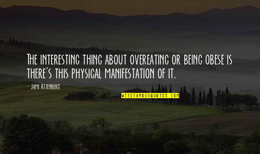Erudity Quotes By Jami Attenberg: The interesting thing about overeating or being obese