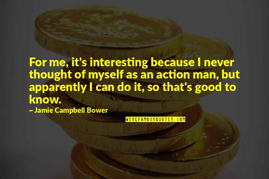 Erudity Quotes By Jamie Campbell Bower: For me, it's interesting because I never thought