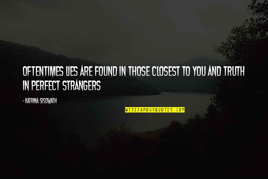 Erudity Quotes By Katrina Sisowath: Oftentimes lies are found in those closest to