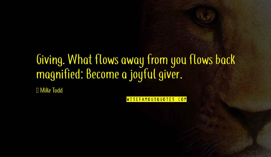 Erudity Quotes By Mike Todd: Giving. What flows away from you flows back
