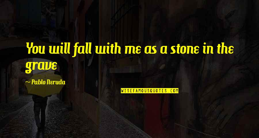 Erudity Quotes By Pablo Neruda: You will fall with me as a stone