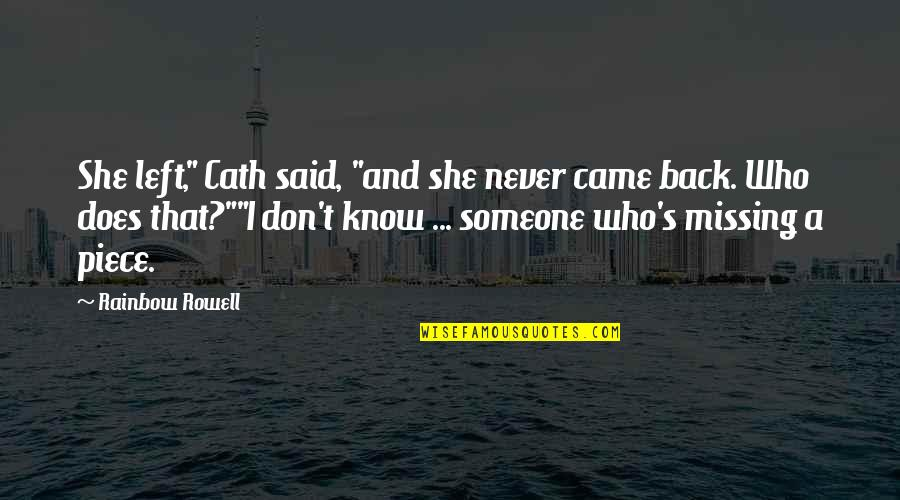 "Erudity Quotes By Rainbow Rowell: She left,"" Cath said, ""and she never came"