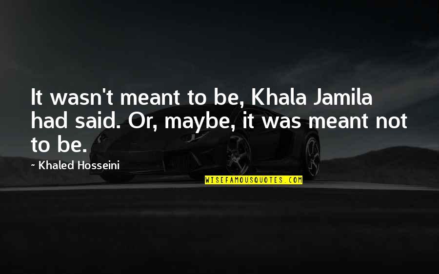 Erwan Heussaff Quotes By Khaled Hosseini: It wasn't meant to be, Khala Jamila had