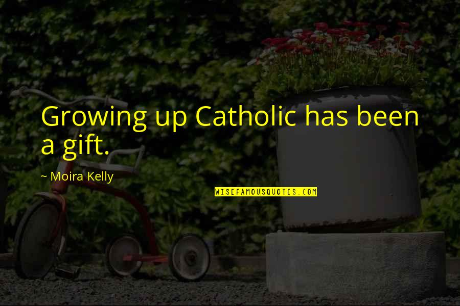 Erwan Heussaff Quotes By Moira Kelly: Growing up Catholic has been a gift.