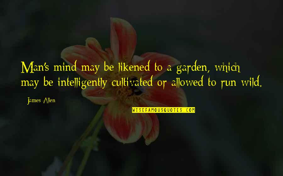 Erza Knightwalker Quotes By James Allen: Man's mind may be likened to a garden,