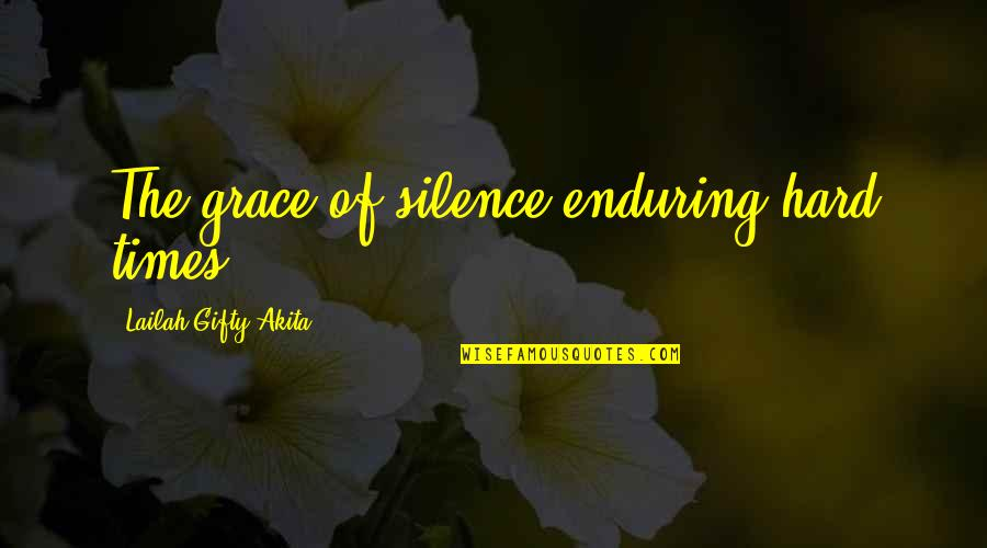 Erza Knightwalker Quotes By Lailah Gifty Akita: The grace of silence-enduring hard times.