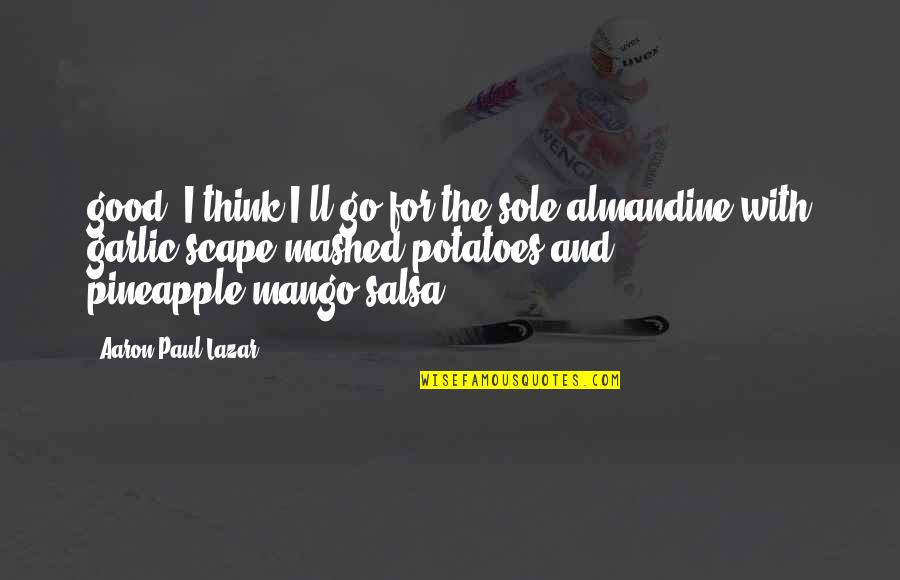 Erzulie Quotes By Aaron Paul Lazar: good. I think I'll go for the sole
