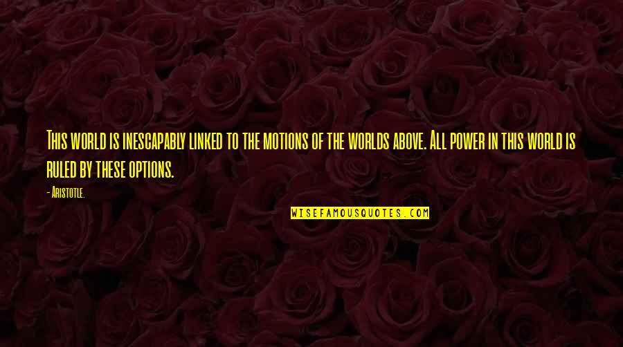 Erzulie Quotes By Aristotle.: This world is inescapably linked to the motions