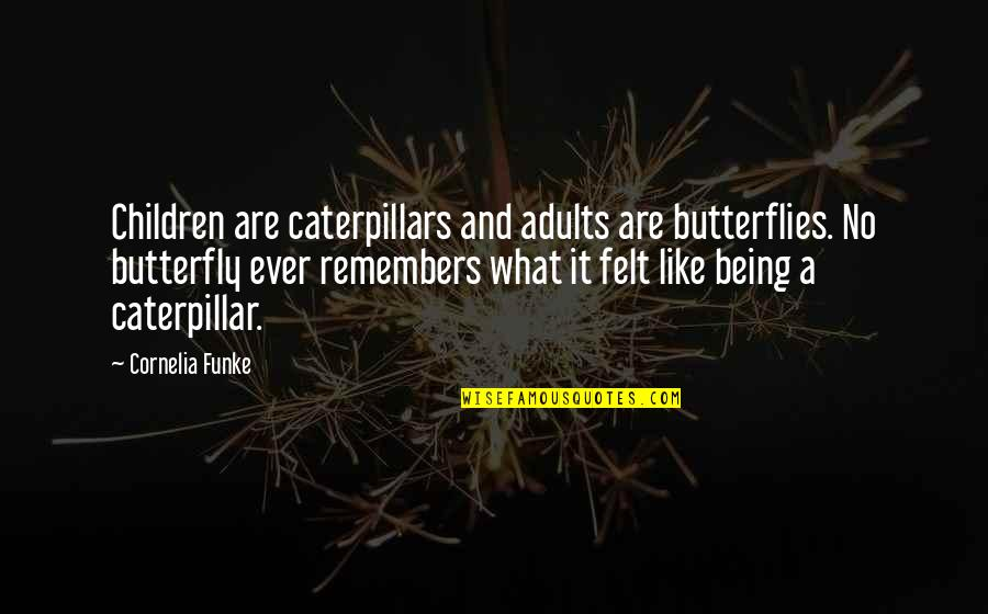 Erzulie Quotes By Cornelia Funke: Children are caterpillars and adults are butterflies. No