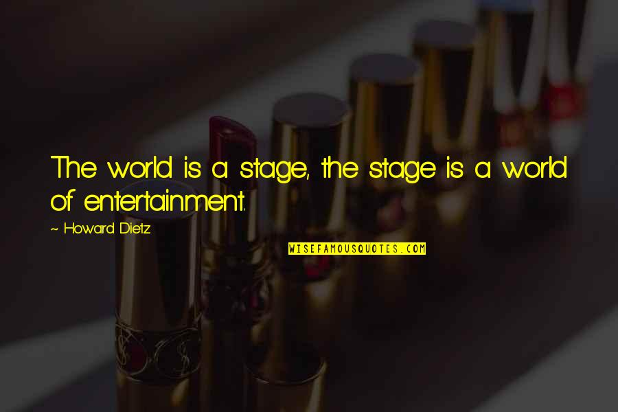 Erzulie Quotes By Howard Dietz: The world is a stage, the stage is