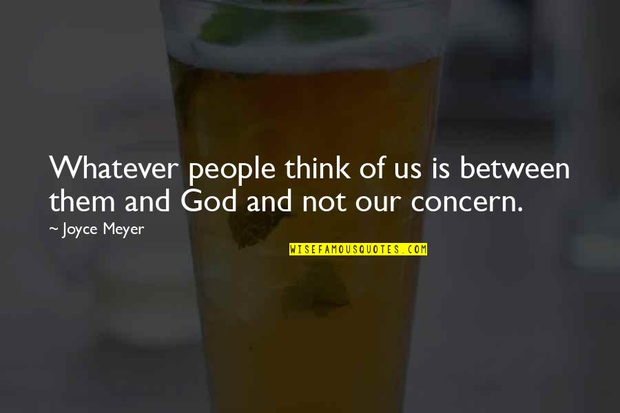 Erzulie Quotes By Joyce Meyer: Whatever people think of us is between them