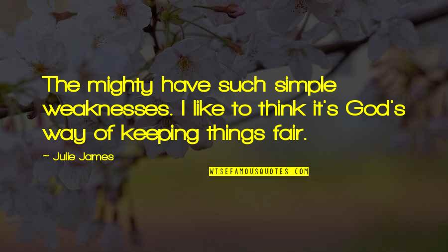 Erzulie Quotes By Julie James: The mighty have such simple weaknesses. I like