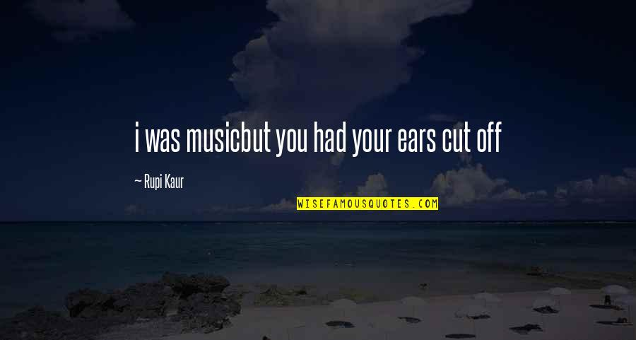 Erzulie Quotes By Rupi Kaur: i was musicbut you had your ears cut