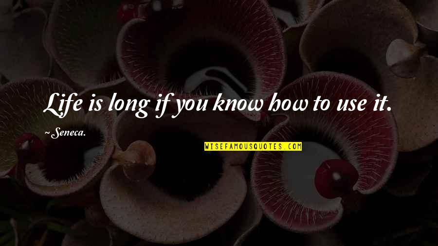 Erzulie Quotes By Seneca.: Life is long if you know how to