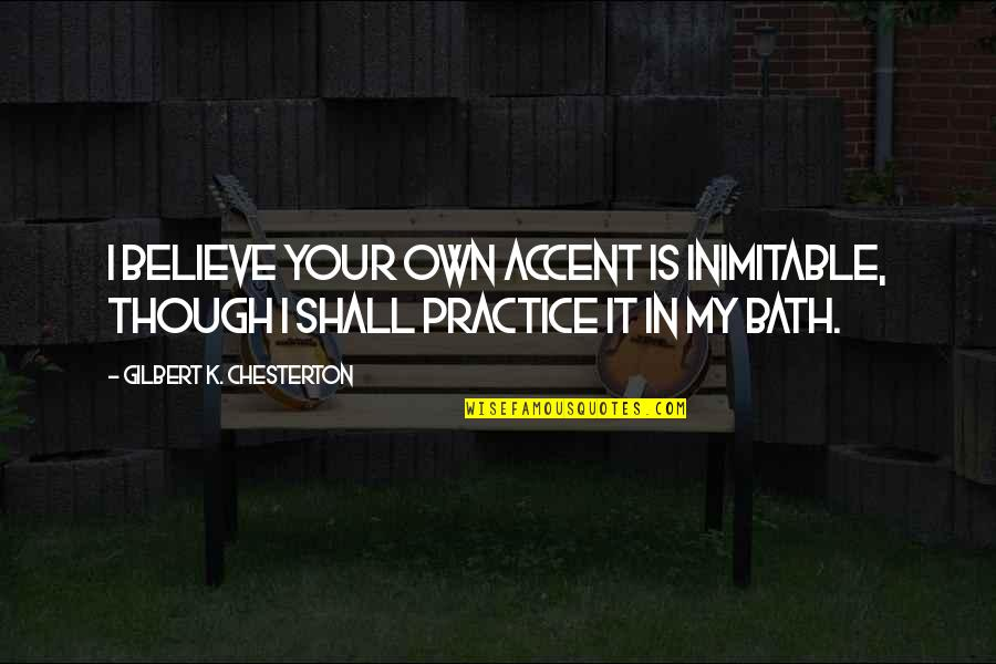 Escahtologizing Quotes By Gilbert K. Chesterton: I believe your own accent is inimitable, though