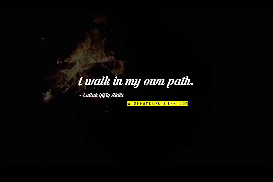 Escahtologizing Quotes By Lailah Gifty Akita: I walk in my own path.