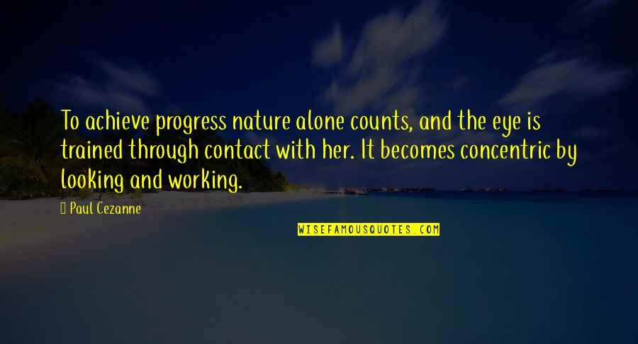 Escahtologizing Quotes By Paul Cezanne: To achieve progress nature alone counts, and the