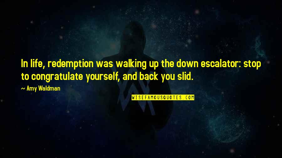 Escalator Quotes By Amy Waldman: In life, redemption was walking up the down